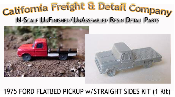 1975 FORD FLATBED PICKUP KIT (1 Kit) N/Nn3-Scale CALIFORNIA FREIGHT & DETAILS