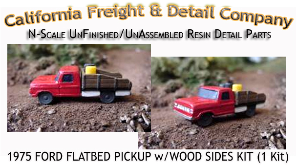 1975 FORD FLATBED PICKUP w/WOOD SIDES KIT (1 Kit) N/Nn3-Scale CALIFORNIA FREIGHT