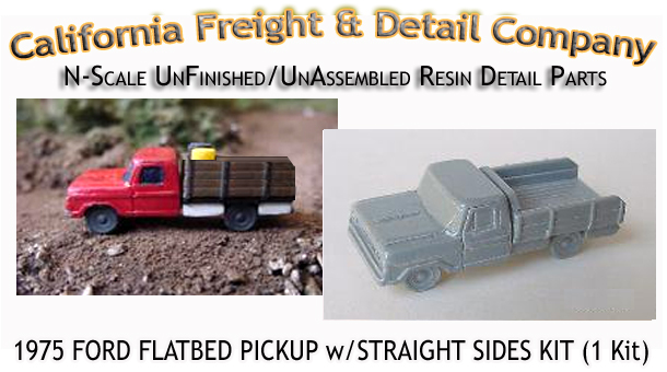 1975 FORD FLATBED PICKUP w/STRAIGHT SIDES KIT (1 Kit) N/Nn3-Scale CAL FREIGHT